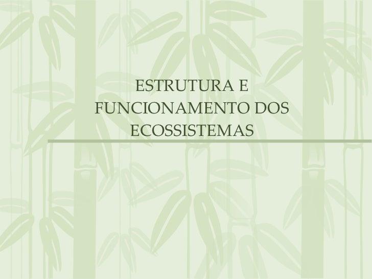 ESTRUTURA E FUNCIONAMENTO DOS ECOSSISTEMAS
