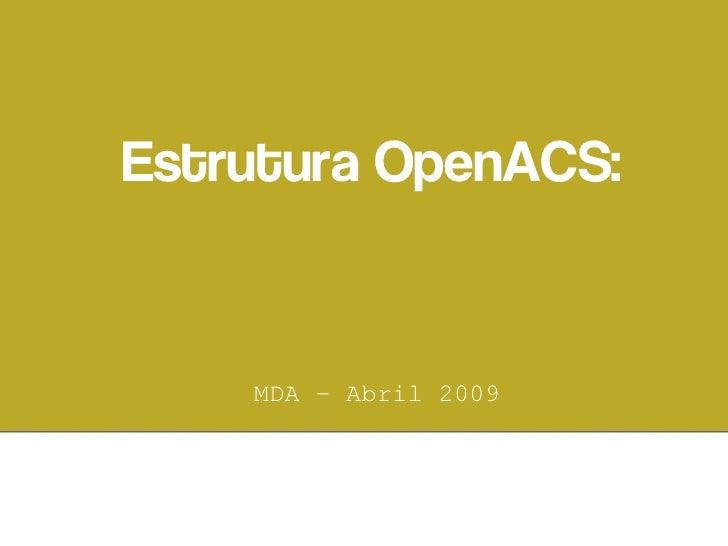 Estrutura OpenACS:       MDA – Abril 2009