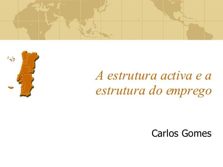 A estrutura activa e a estrutura do emprego Carlos Gomes
