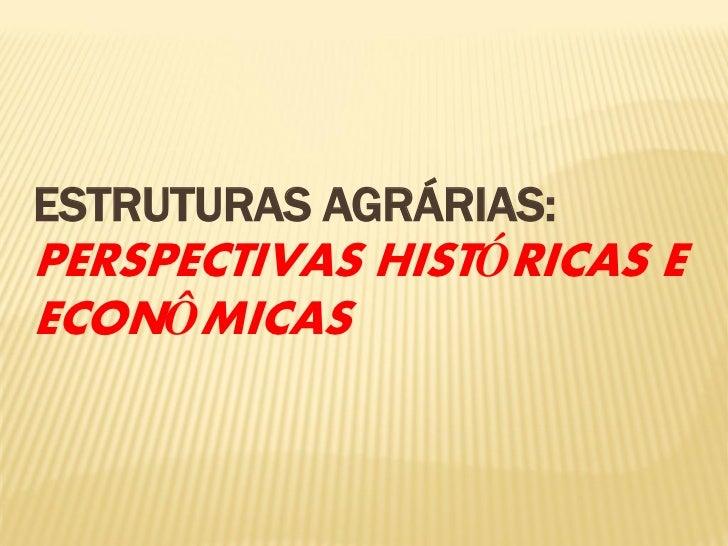 ESTRUTURAS AGRÁRIAS:PERSPECTIVAS HISTÓRICAS EECONÔMICAS