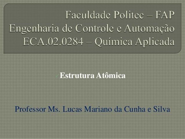 Estrutura AtômicaProfessor Ms. Lucas Mariano da Cunha e Silva