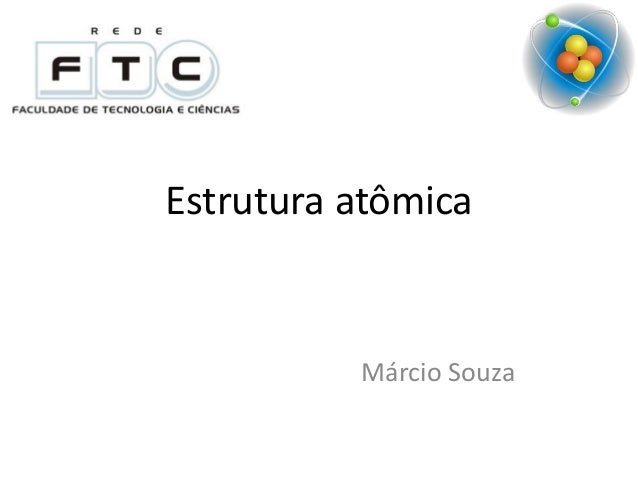 Estrutura atômica  Márcio Souza