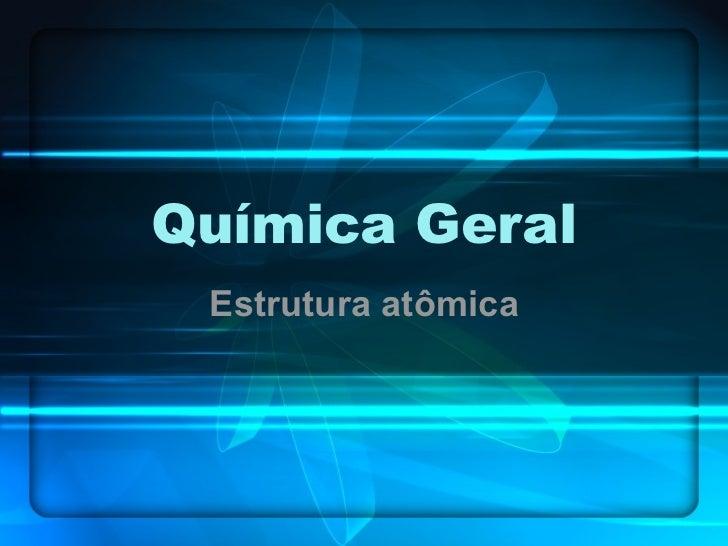 Química Geral Estrutura atômica