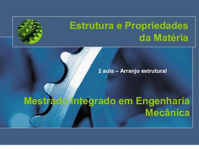 Estrutura e Propriedades                       da Matéria              2 aula – Arranjo estruturalMestrado Integrado em En...