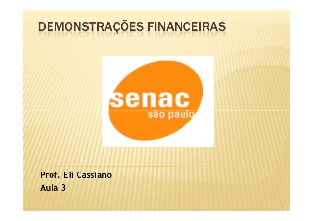 DEMONSTRAÇÕES FINANCEIRAS  Prof. Eli Cassiano Aula 3
