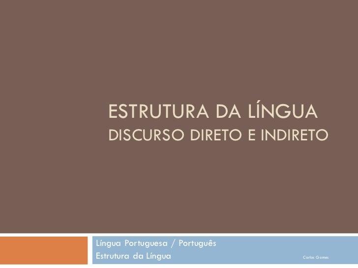 ESTRUTURA DA LÍNGUA  DISCURSO DIRETO E INDIRETOLíngua Portuguesa / PortuguêsEstrutura da Língua             Carlos Gomes