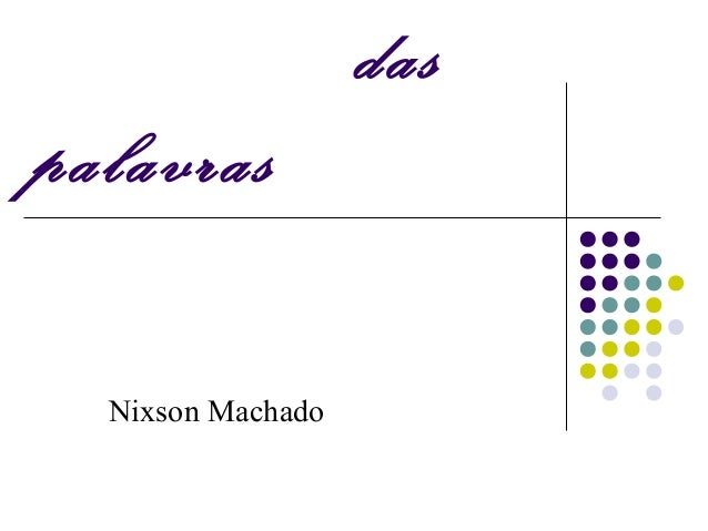 das palavras Nixson Machado