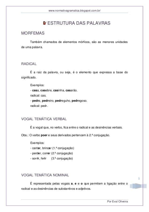 www.normativagramatica.blogspot.com.br/ Por Evaí Oliveira 1 ESTRUTURA DAS PALAVRAS MORFEMAS Também chamados de elementos m...