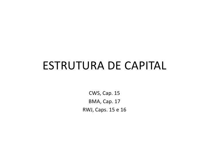 ESTRUTURA DE CAPITAL<br />CWS, Cap. 15<br />BMA, Cap. 17<br />RWJ, Caps. 15 e 16<br />