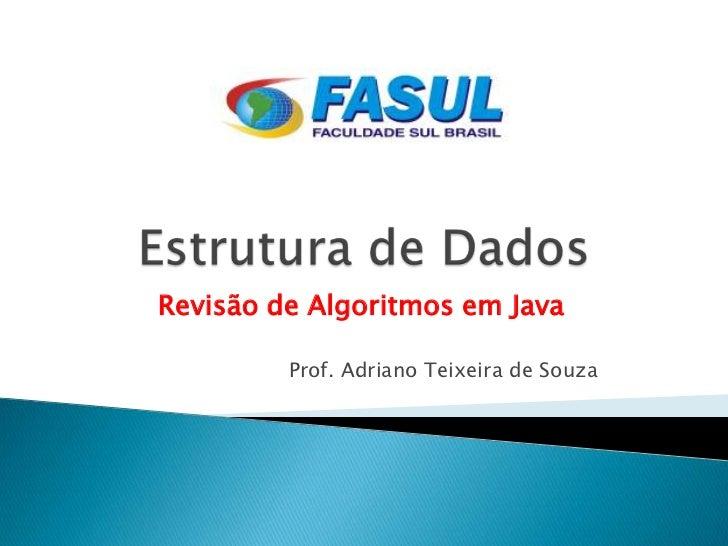 Revisão de Algoritmos em Java         Prof. Adriano Teixeira de Souza