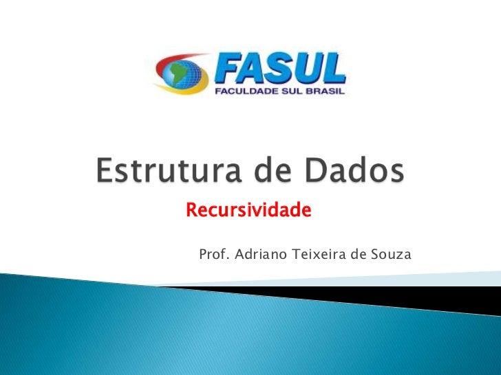 Recursividade Prof. Adriano Teixeira de Souza