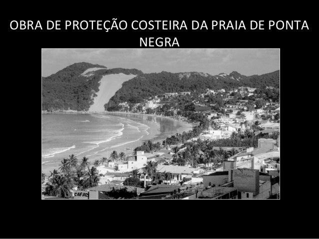 OBRA DE PROTEÇÃO COSTEIRA DA PRAIA DE PONTA                  NEGRA