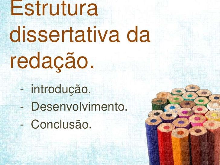 Estruturadissertativa daredação. - introdução. - Desenvolvimento. - Conclusão.