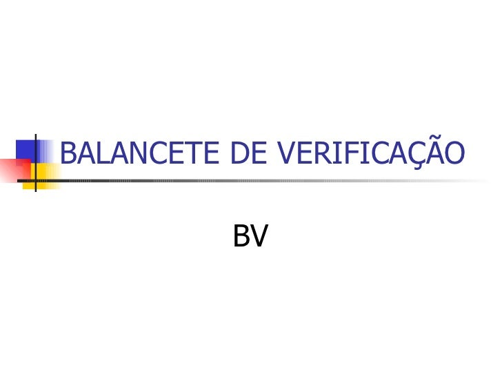 BALANCETE DE VERIFICAÇÃO BV