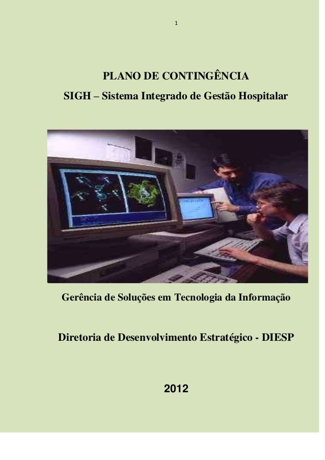 1 PLANO DE CONTINGÊNCIA SIGH – Sistema Integrado de Gestão Hospitalar Gerência de Soluções em Tecnologia da Informação Dir...