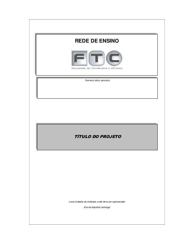 Local (cidade) da entidade, onde deve ser apresentado Ano de depósito (entrega) TÍTULO DO PROJETO REDE DE ENSINO Nome(s) d...