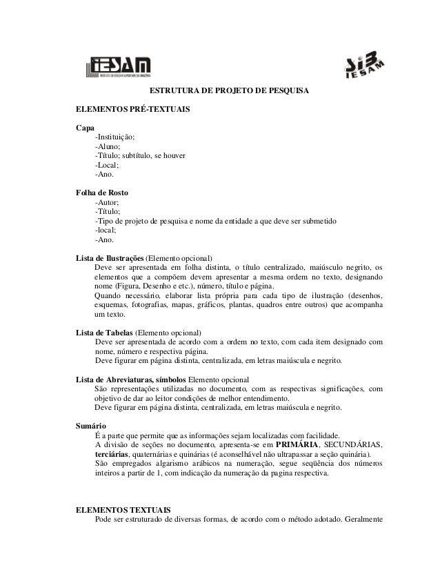ESTRUTURA DE PROJETO DE PESQUISA  ELEMENTOS PRÉ-TEXTUAIS  Capa  -Instituição;  -Aluno;  -Título; subtítulo, se houver  -Lo...