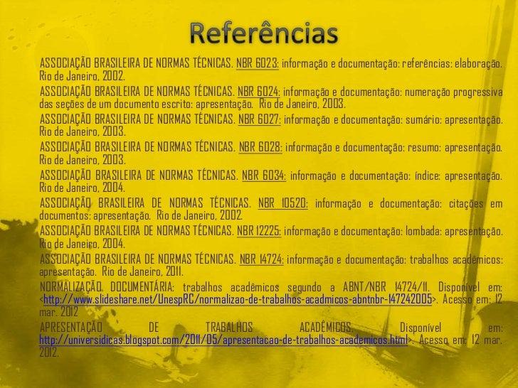 ASSOCIAÇÃO BRASILEIRA DE NORMAS TÉCNICAS. NBR 6023: informação e documentação: referências: elaboração.Rio de Janeiro, 200...