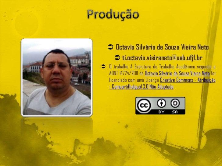  Octavio Silvério de Souza Vieira Neto     ti.octavio.vieiraneto@uab.ufjf.br O trabalho A Estrutura do Trabalho Acadêmi...