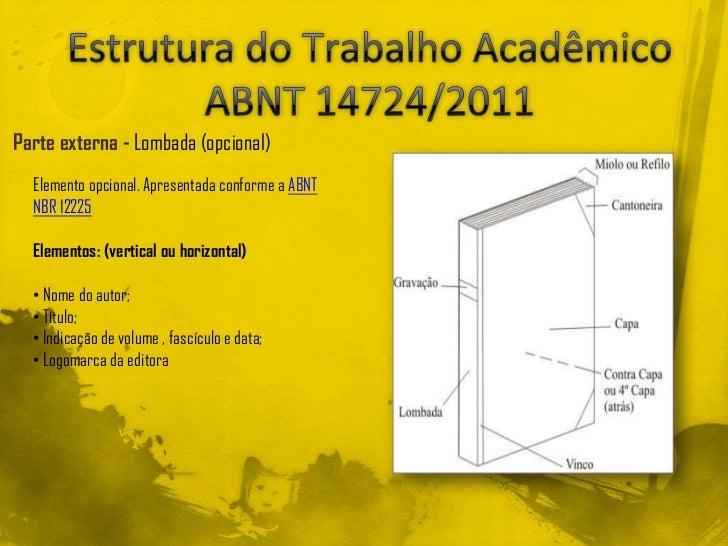 Parte externa - Lombada (opcional)  Elemento opcional. Apresentada conforme a ABNT  NBR 12225  Elementos: (vertical ou hor...