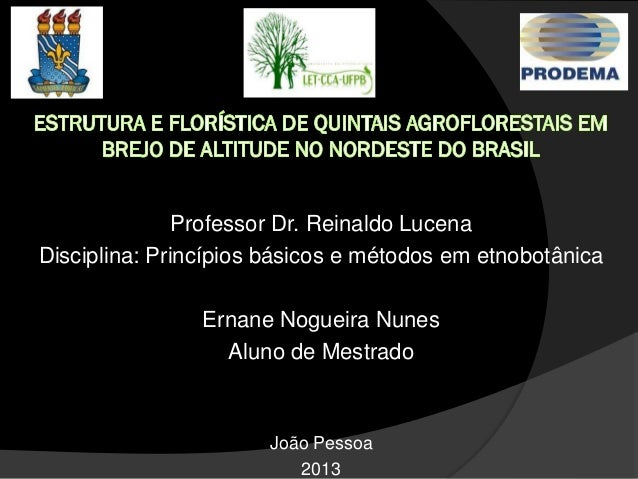 Professor Dr. Reinaldo Lucena Disciplina: Princípios básicos e métodos em etnobotânica Ernane Nogueira Nunes Aluno de Mest...