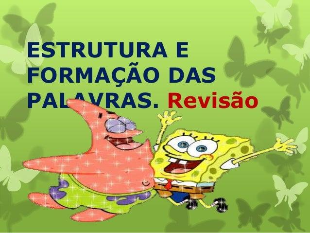 ESTRUTURA EFORMAÇÃO DASPALAVRAS. Revisão