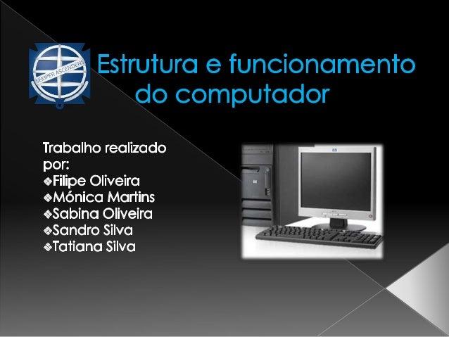  Introdução -3  Hardware: 4 - funções principais -5 - funcionamento -6  CPU: 7 - composição -8, 9  Barramento – 10 - t...