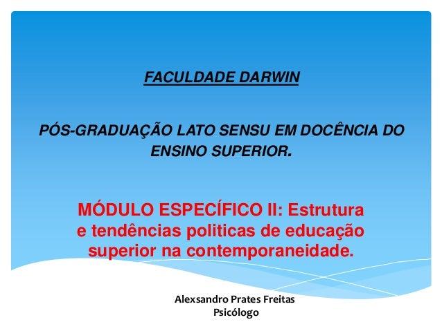 FACULDADE DARWINPÓS-GRADUAÇÃO LATO SENSU EM DOCÊNCIA DOENSINO SUPERIOR.MÓDULO ESPECÍFICO II: Estruturae tendências politic...
