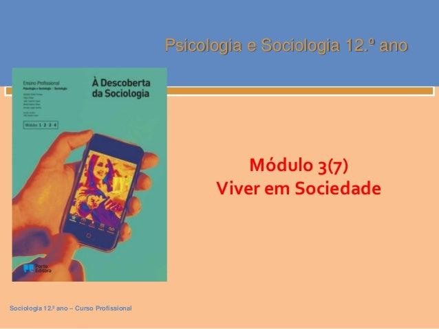 Sociologia 12.º ano – Curso Profissional Psicologia e Sociologia 12.º ano Módulo 3(7) Viver em Sociedade