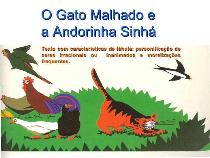 O Gato Malhado e a Andorinha Sinhá Texto com características de fábula: personificação de seres irracionais ou  inanimados...
