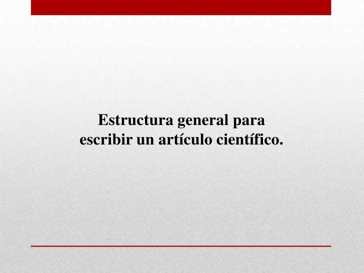 Estructura general para escribir un artículo científico.<br />