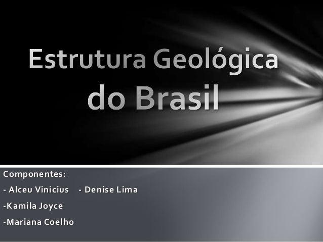 Componentes:- Alceu Vinicius   - Denise Lima-Kamila Joyce-Mariana Coelho