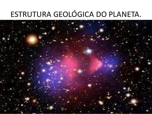 ESTRUTURA GEOLÓGICA DO PLANETA.