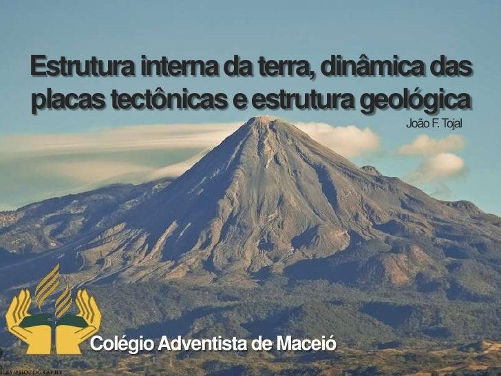 Estrutura interna da terra, dinâmica dasplacas tectônicas e estrutura geológica                                    João F....