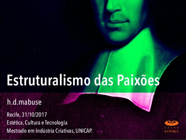 Estruturalismo das Paixões Recife, 31/10/2017  Estética, Cultura e Tecnologia Mestrado em Indústria Criativas, UNICAP. h...