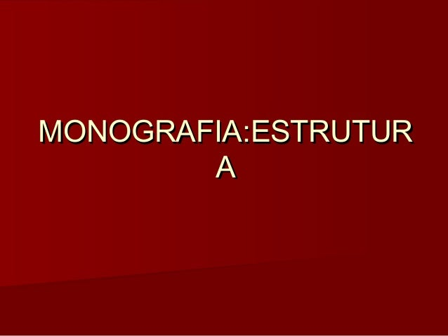MONOGRAFIA:ESTRUTUR A