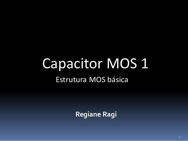 Capacitor MOS 1 Regiane Ragi Estrutura MOS básica 1