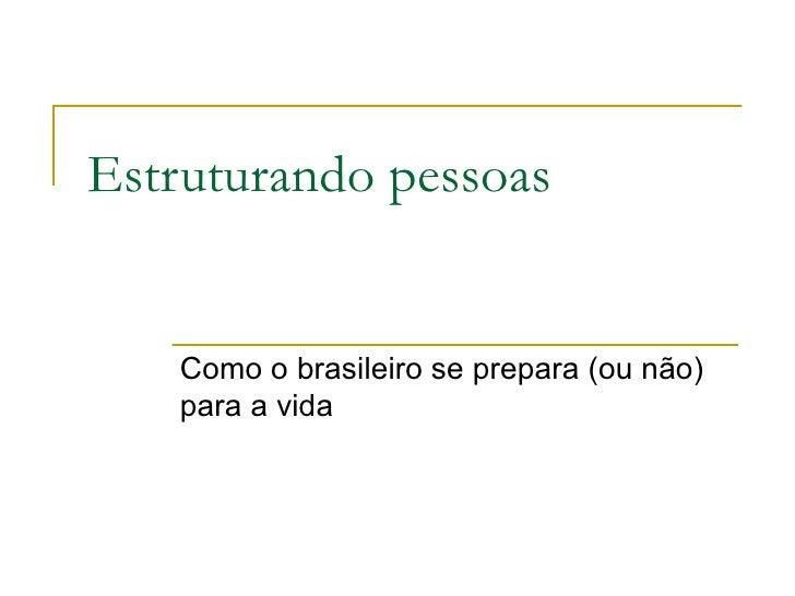 Estruturando pessoas Como o brasileiro se prepara (ou não) para a vida