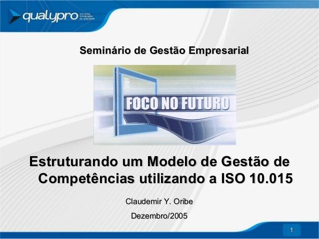 Seminário de Gestão Empresarial  Estruturando um Modelo de Gestão de Competências utilizando a ISO 10.015 Claudemir Y. Ori...