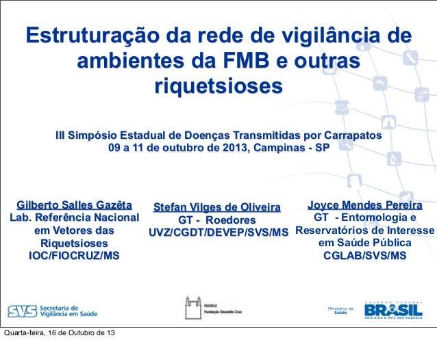 Estruturação da rede de vigilância de ambientes da FMB e outras riquetsioses Capacitação  em Eventos Transmitidas por Carr...