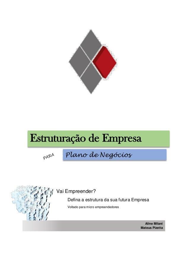 Vai Empreender? Defina a estrutura da sua futura Empresa Voltado para micro empreendedores Estruturação de Empresa Plano d...
