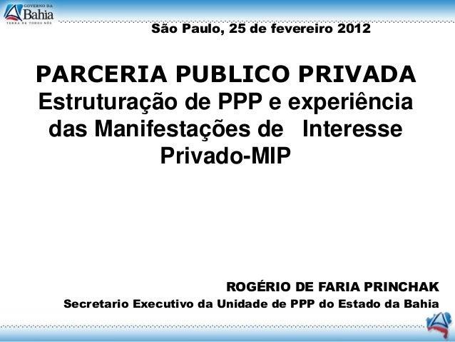 São Paulo, 25 de fevereiro 2012PARCERIA PUBLICO PRIVADAEstruturação de PPP e experiência das Manifestações de Interesse   ...