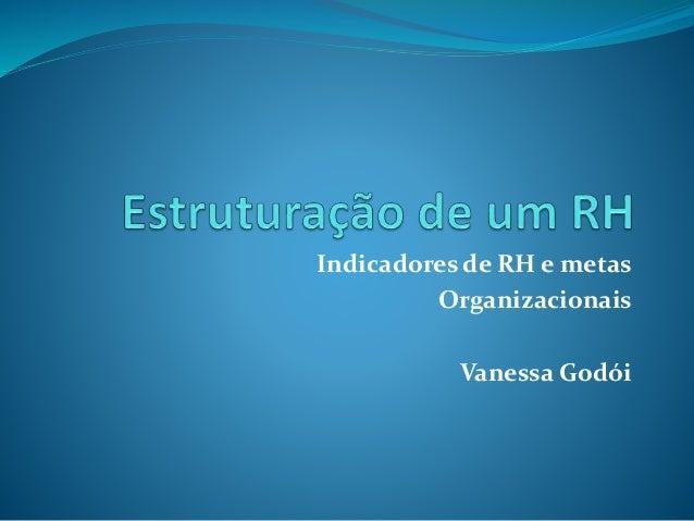 Indicadores de RH e metas Organizacionais Vanessa Godói