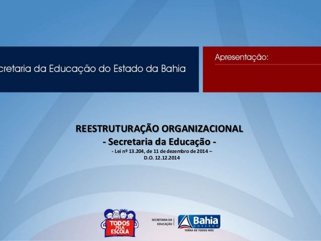 REESTRUTURAÇÃO ORGANIZACIONAL - Secretaria da Educação - - Lei nº 13.204, de 11 de dezembro de 2014 – D.O. 12.12.2014