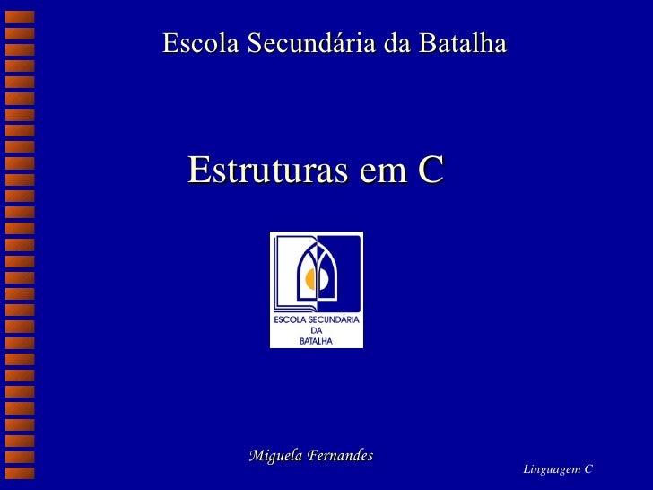 Escola Secundária da Batalha Estruturas em C Miguela Fernandes