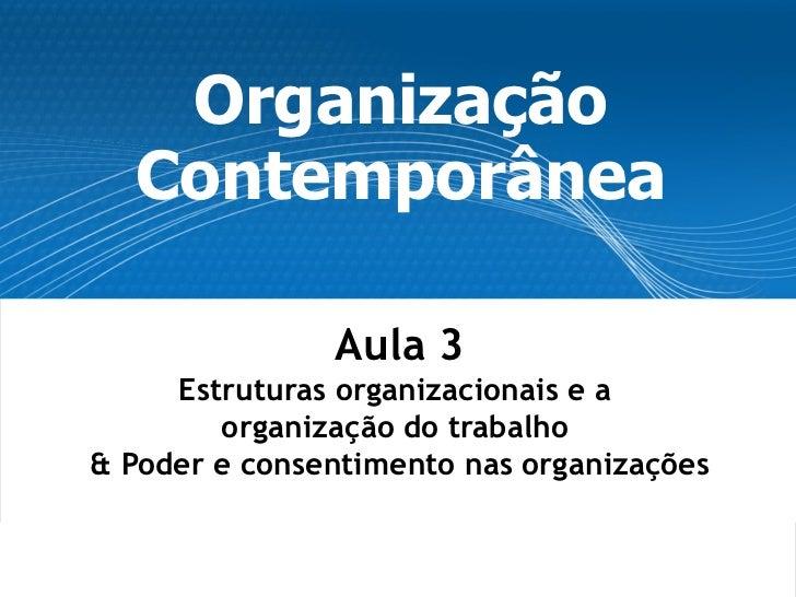 Organização   Contemporânea                 Aula 3      Estruturas organizacionais e a         organização do trabalho & P...