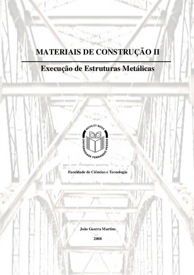 MATERIAIS DE CONSTRUÇÃO II Execução de Estruturas Metálicas  Faculdade de Ciências e Tecnologia  João Guerra Martins 2008