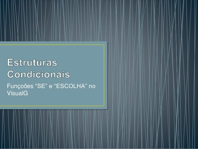 """Funçoões """"SE"""" e """"ESCOLHA"""" no VisualG"""