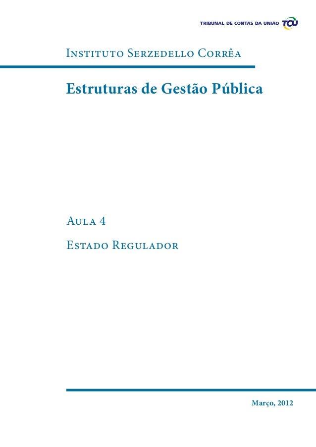 Instituto Serzedello Corrêa  Estruturas de Gestão Pública  Aula 4 Estado Regulador  Março, 2012