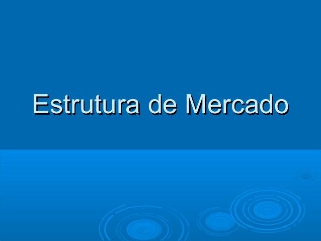 Estrutura de MercadoEstrutura de Mercado